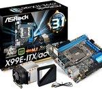 ASRock X99E-ITX : vers des PC à la fois compacts et surpuissants