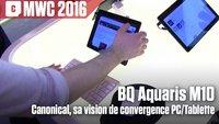 Vidéo BQ Aquaris M10 : Canonical finalise sa vision de convergence PC/Tablette