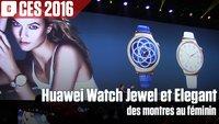Vidéo Huawei Watch Jewel et Elegant, deux nouveaux modèles de montres au féminin