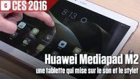 Vidéo Huawei Mediapad M2 : une tablette qui mise sur le son et le stylet
