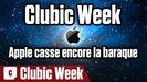Vidéo Clubic Week 2.0 : Apple casse encore la baraque