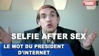 Vidéo Selfies after sex : les explications du Président d'Internet