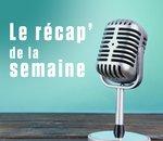 #Récap : les actualités marquantes de la semaine